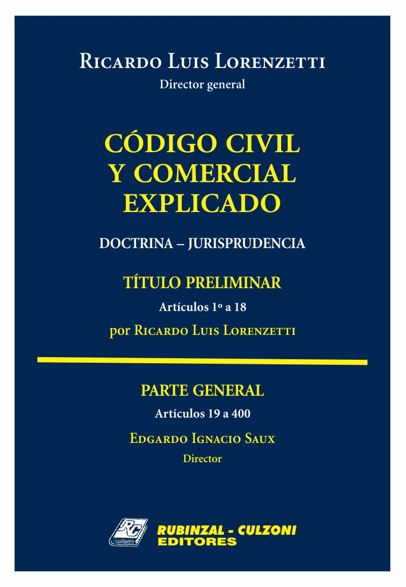 Código Civil y Comercial Explicado. Doctrina - Jurisprudencia -  Libro I : Parte General (Arts. 1° - 400) - (N° Páginas 728 )